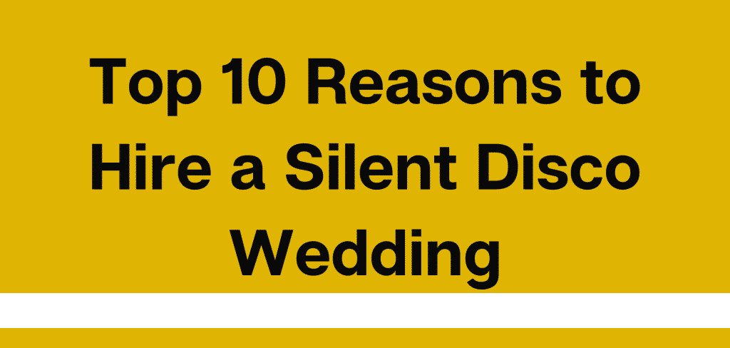 Top 10 Reasons to Hire a Silent Disco Wedding