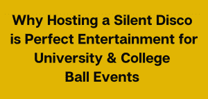 Why hiring a Silent Disco is the Perfect Entertainment for University & College Ball Events