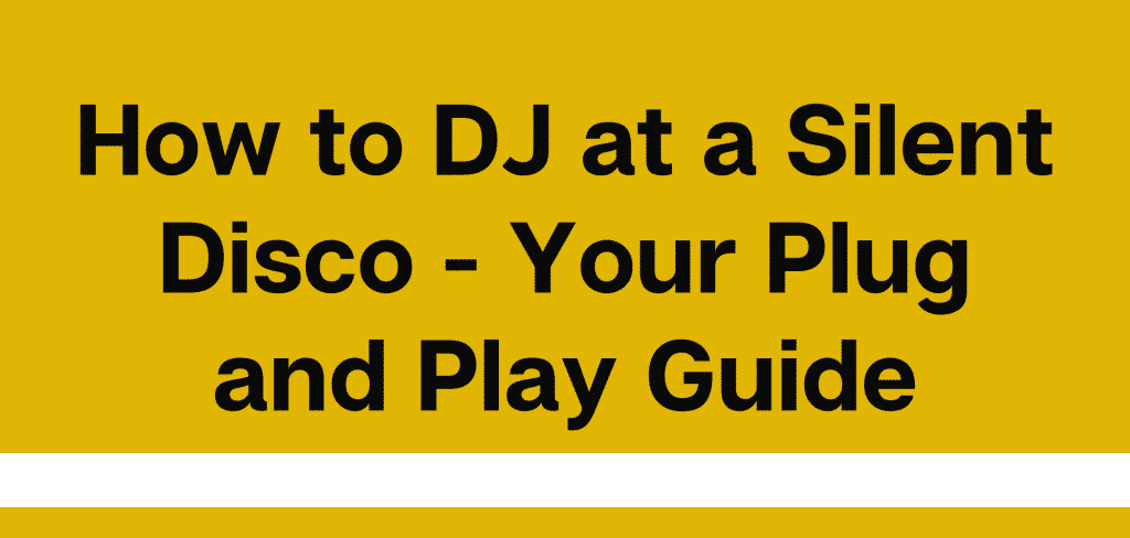 How to DJ at a Silent Disco - Your Plug and Play Guide