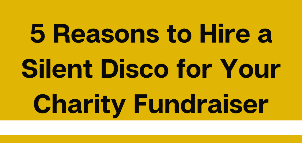 5 Reasons to Hire a Silent Disco for Your Charity Fundraiser