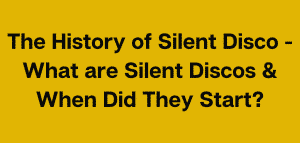The History of Silent Disco - What are Silent Discos & When Did They Start?