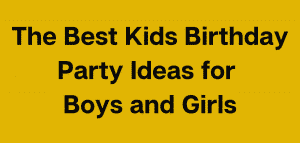 The best Kids Birthday Party Ideas for Boys and Girls